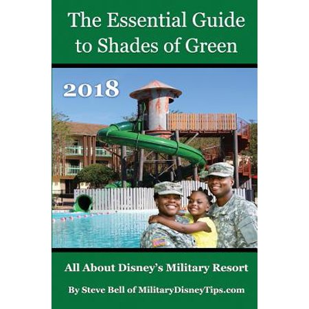 The Essential Guide to Shades of Green 2018 : Your Guide to Walt Disney World's Military