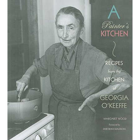 A Painter's Kitchen:  Recipes from the Kitchen of Georgia O'Keeffe : Recipes from the Kitchen of Georgia (From The Lake By Georgia O Keeffe)