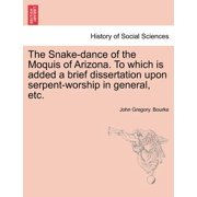 The Snake-Dance of the Moquis of Arizona. to Which Is Added a Brief Dissertation Upon Serpent-Worship in General, Etc.