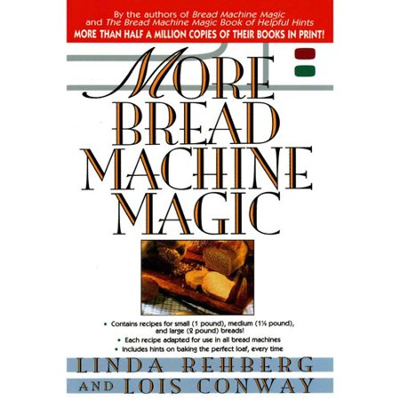 More Bread Machine Magic  More Than 140 New Recipes Fro9m The Authors Of Bread Machine Magic For Use In All Types Of Sizes Of Bread Machines