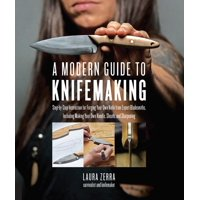A Modern Guide to Knifemaking : Step-by-step instruction for forging your own knife from expert bladesmiths, including making your own handle, sheath and sharpening