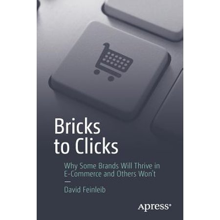 Bricks to Clicks : Why Some Brands Will Thrive in E-Commerce and Others Won