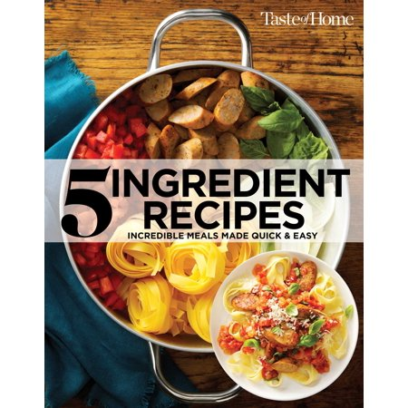 Taste of Home 5 Ingredient Cookbook 2E : Incredible Meals Made Quick &