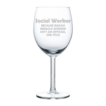 Wine Glass Goblet Funny Job Title Miracle Worker Social Worker (10 oz)
