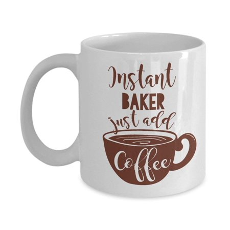 Instant Baker Coffee & Tea Gift Mug and Best Ceramic Cup Gifts For Men & Women Bakers, Young Cookie Baker, Cake Baker, Cupcake Baker And Pizza