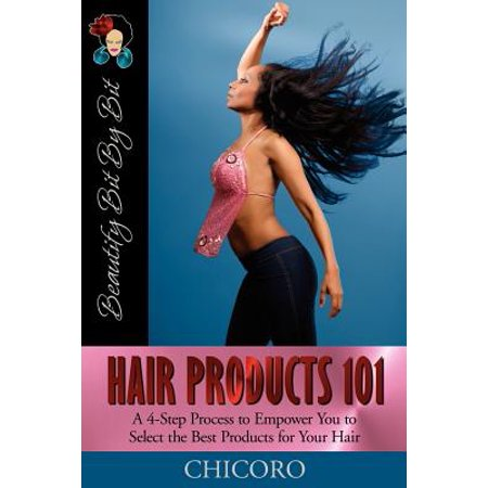 Hair Products 101 : A 4-Step Process to Empower You to Select the Best Products for Your