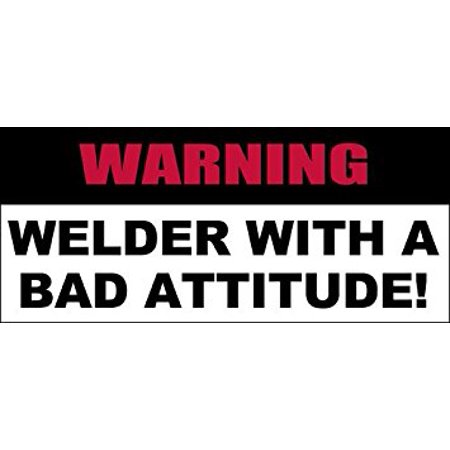 Warning WELDER With a Bad Attitude Sticker Decal(weld welding decal) Size:  3 x 7 inch