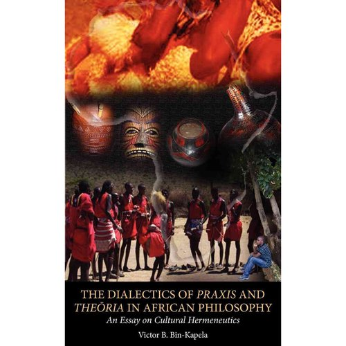 The Dialectics of Praxis and Theoria in African Philosophy: An Essay on Cultural Hermeneutics