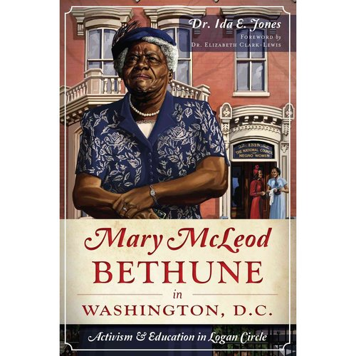 Mary McLeod Bethune in Washington, D.C.: Activism & Education in Logan Circle