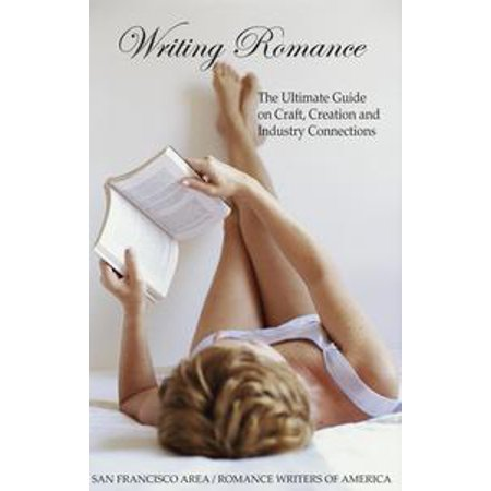 Writing Romance: The Ultimate Guide on Craft, Creation and Industry Connections (Revised Edition) - eBook (Creation Crafts)