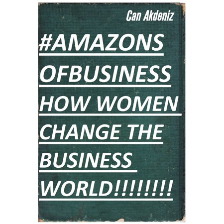 Amazons of Business: How Women Change the Business World (Best Business Books Book 29) -