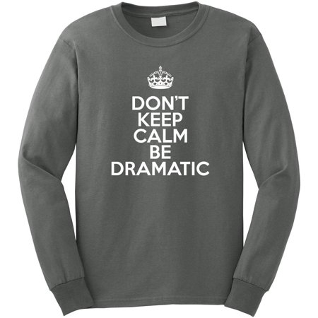 Don't Keep Calm Be Dramatic Men's Long Sleeve Shirt - ID: 2435
