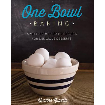One Bowl Baking : Simple, From Scratch Recipes for Delicious Desserts ()