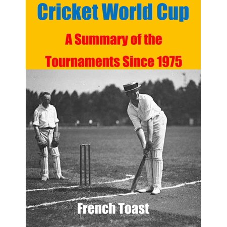 Cricket World Cup: A Summary of the Tournaments Since 1975 -