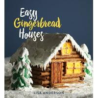 Easy Gingerbread Houses : Twenty-Three No-Bake Gingerbread Houses for All Seasons
