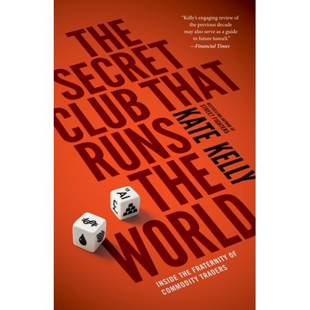 The Secret Club That Runs the World : Inside the Fraternity of Commodities