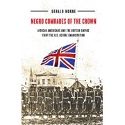 Negro Comrades of the Crown : African Americans and the British Empire Fight the U.S. Before Emancipation