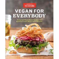 Vegan for Everybody : Foolproof Plant-Based Recipes for Breakfast, Lunch, Dinner, and In-Between