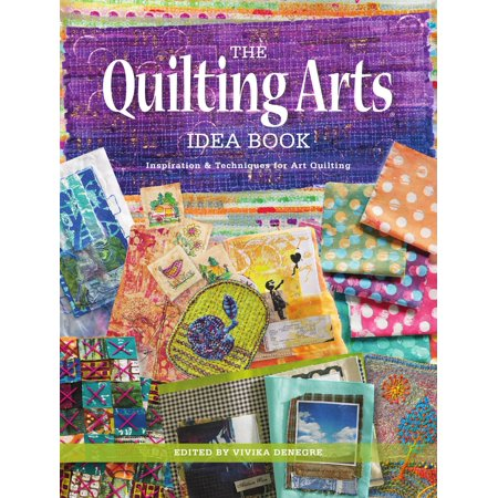 The Quilting Arts Idea Book : Inspiration & Techniques for Art Quilting - Arts And Craft Ideas