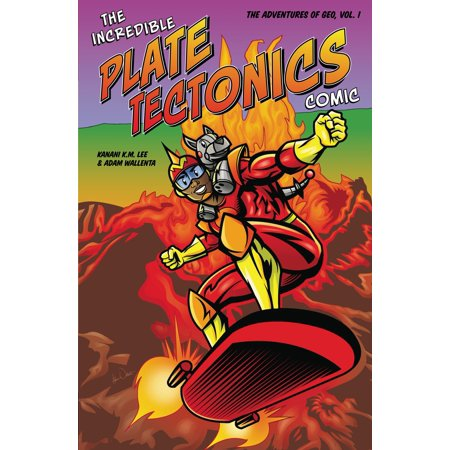 The Incredible Plate Tectonics Comic : The Adventures of Geo, Vol.