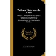 Tableaux Historiques de l'Asie: Depuis La Monarchie de Cyrus Jusqu'� Nos Jours, Accompagn�s de Recherches Historiques Et Ethnographiques Sur Cette Par Hardcover