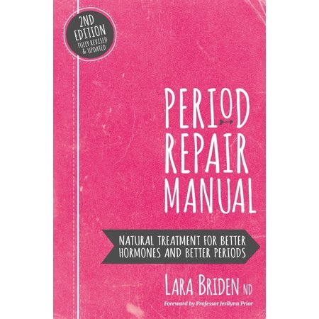 Period Repair Manual : Natural Treatment for Better Hormones and Better Periods