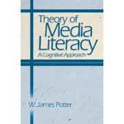 Theory of Media Literacy : A Cognitive Approach