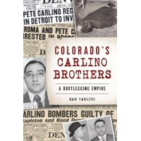 Colorado's Carlino Brothers: A Bootlegging Empire (Paperback)