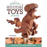 Animated Animal Toys in Wood : 20 Projects That Walk, Wobble & Roll