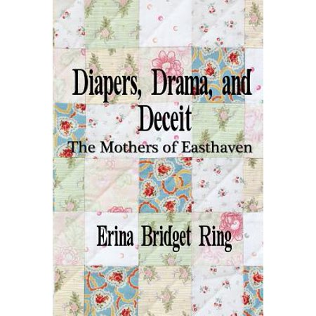 Diapers, Drama, and Deceit : The Mothers of