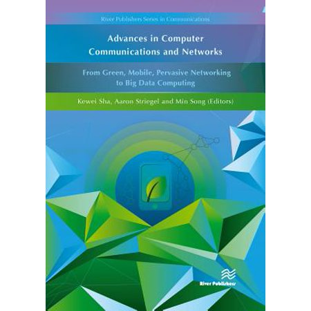 Advances in Computer Communications and Networks : From Green, Mobile, Pervasive Networking to Big Data (Introduction To Computer Networks And Data Communications)
