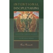 Intentional Disciplemaking : Cultivating Spiritual Maturity in the Local Church