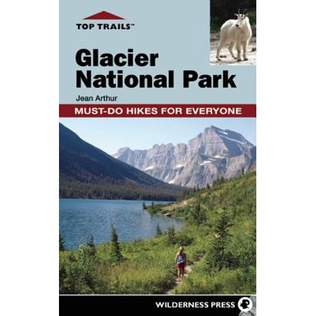 Top Trails: Glacier National Park : Must-Do Hikes for