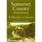 Somerset County, Pennsylvania : A History in Images