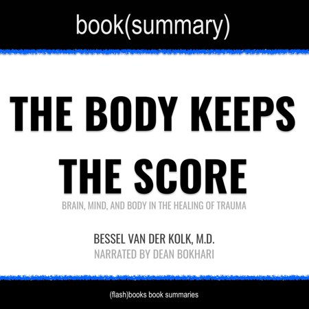 Body Keeps the Score by Bessel Van der Kolk, M.D., The - Book Summary - Audiobook Book Summary of The Body Keeps the Score by Bessel Van der Kolk, M.D.AboutThe Body Keeps the Score: Brain, Mind, and Body in the Healing of Trauma by Bessel Van der Kolk, M.D.  Trauma can occur anywhere, any time and to anyone. It takes on many forms  war, rape, crime, car accidents and so on. To the onlooker, it might appear that a traumatic event has a beginning, middle and end. But for those who have experienced it, the trauma just doesnt end. It becomes a part of them, an inescapable horror present throughout their daily lives  an endless, visceral reminder of their terror and helplessness. In The Body Keeps the Score, Dr. Bessel Van der Kolk, one of the worlds preeminent psychiatrists specializing in post-traumatic stress, reveals how traditional methods of therapy  talk therapy and medications  are limited in their effectiveness to treat trauma. He takes us step-by-step through the physiological effects of trauma, and explains why the brain remembers trauma in a completely different way than it remembers everything else. Then, he takes us on a journey through holistic methods of treating trauma  methods that engage the body and soul together in order to rewire the brain and provide relief from the devastating effects of post-traumatic stress.In this summary you will learn:- Why trauma continues to profoundly affect individuals long after the instant of trauma has passed.- Why it is essential that our systems of labeling and diagnosing trauma-based disorders continue to adjust and evolve with new research.- Why traditional talk therapy and drug therapies must be supplemented with holistic healing methods such as EMDR, yoga and massage.