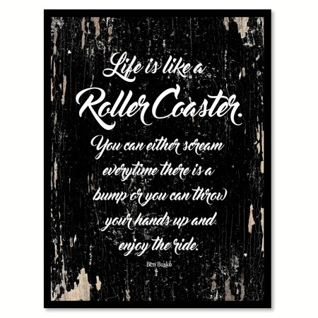 Life is like a roller coaster You can either scream everytime there is a bump or you can throw your hands up & enjoy the ride Ben Busko Motivation Quote Saying Black Canvas Print with Picture Frame - Black Sayings