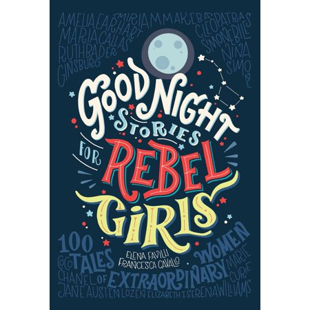 Good Night Stories for Rebel Girls : 100 Tales of Extraordinary (The Night Gonna Be A Good Night)