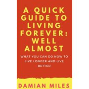 A Quick Guide To Living Forever: Well Almost - eBook