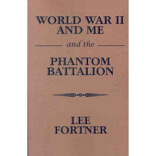 World War II and Me and the Phantom Battalion