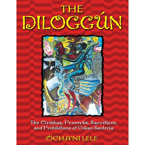 The Diloggun: The Orishas, Proverbs, Sacrifices, and Prohibitions of Cuban Santeria