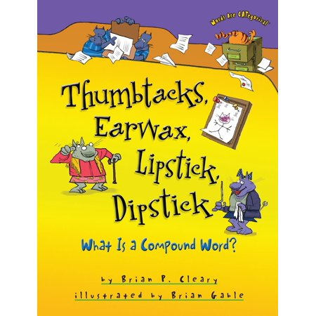 Thumbtacks, Earwax, Lipstick, Dipstick : What Is a Compound Word?