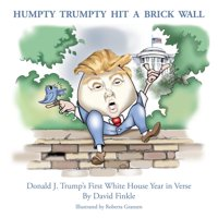 Humpty Trumpty Hit a Brick Wall: Donald J. Trump's First White House Year in Verse (Paperback)