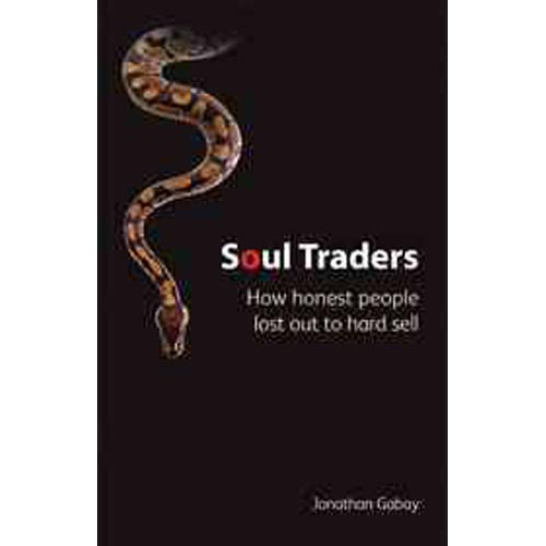 Soul Traders: How Honest People Lost Out to Hard Sell