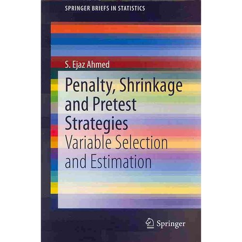 Penalty, Shrinkage and Pretest Strategies: Variable Selection and Estimation (SpringerBriefs in Statistics)