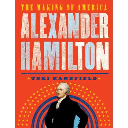 Alexander Hamilton  The Making Of America