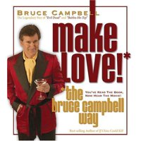 HOW TO MAKE LOVE THE BRUCE CAMPBELL WAY [BOX]