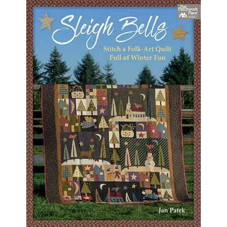 Sleigh Bells : Stitch a Folk-Art Quilt Full of Winter Fun