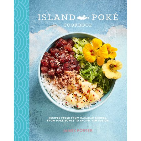 The Island Pok? Cookbook : Recipes fresh from Hawaiian shores, from poke bowls to Pacific Rim