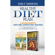 Healthy Diet Plan: 2 Manuscripts: ANTI INFLAMMATORY RECIPES Delicious Healthy Foods to Make at Home And A Leptin Mediterranean Diet Over 50 Enticing Recipes To Energise Your Day (Paperback)