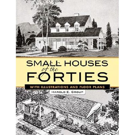 Small Houses of the Forties : With Illustrations and Floor Plans